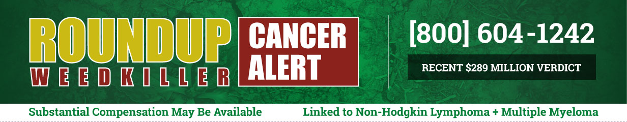 Roundup/Glyphosate Cancer Hotline - Call 1-800-604-1242